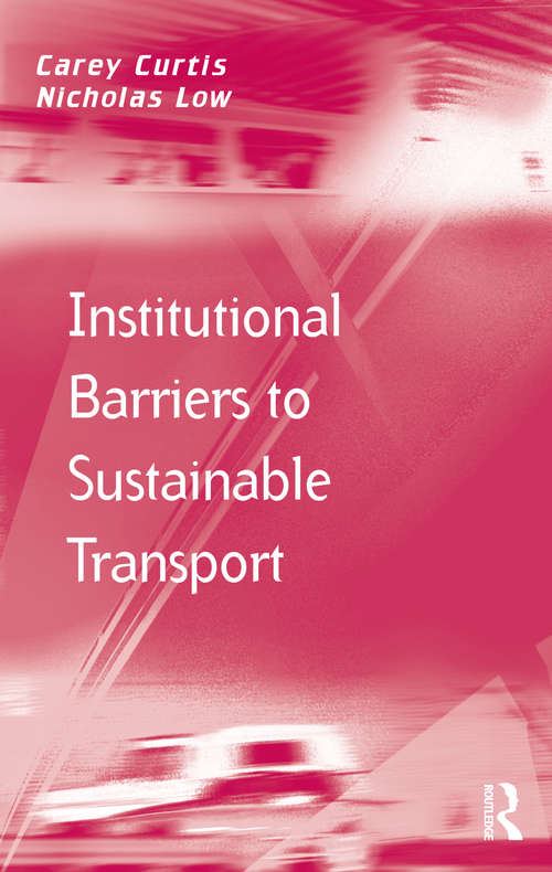 Institutional Barriers to Sustainable Transport (Transport And Mobility Ser.)