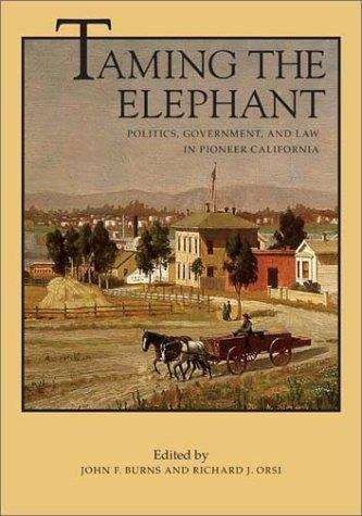 Taming the Elephant: Politics, Government, and Law in Pioneer California