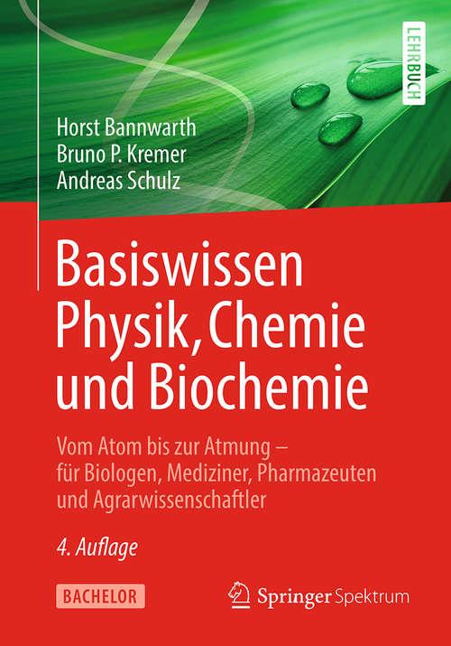 Basiswissen Physik, Chemie und Biochemie: Vom Atom bis zur Atmung – für Biologen, Mediziner, Pharmazeuten und Agrarwissenschaftler (Bachelor Ser.)