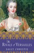 The Rivals of Versailles: A Novel (The Mistresses of Versailles Trilogy #2)