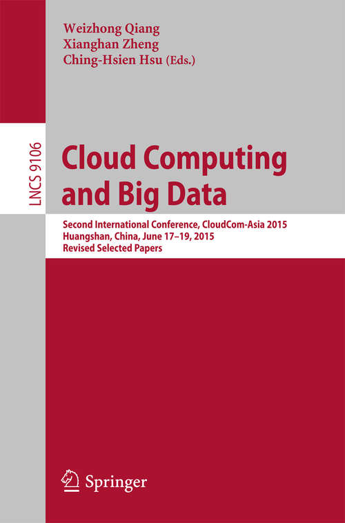 Cloud Computing and Big Data: Second International Conference, CloudCom-Asia 2015, Huangshan, China, June 17-19, 2015, Revised Selected Papers (Lecture Notes in Computer Science #9106)