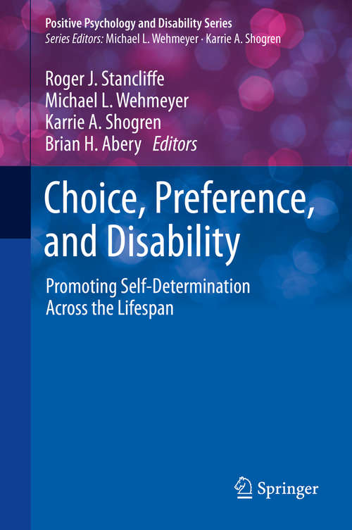 Choice, Preference, and Disability: Promoting Self-determination Across The Lifespan (Positive Psychology And Disability Series)