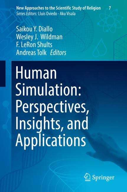 Human Simulation: Perspectives, Insights, and Applications (New Approaches to the Scientific Study of Religion #7)