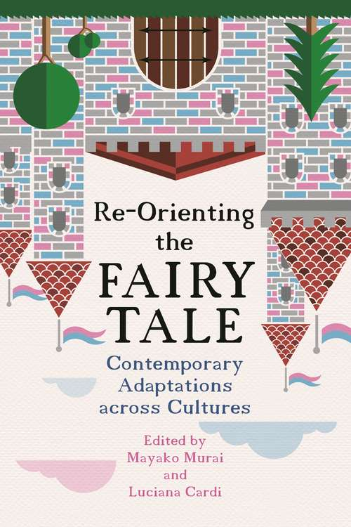 Re-Orienting the Fairy Tale: Contemporary Adaptations across Cultures (Series in Fairy-Tale Studies)