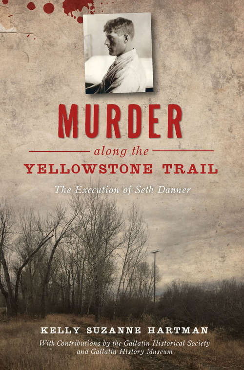 Murder along the Yellowstone Trail: The Execution of Seth Danner (True Crime)