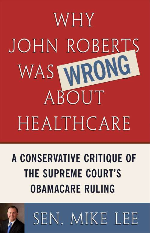 Why John Roberts Was Wrong About Healthcare: A Conservative Critique of The Supreme Court's Obamacare Ruling