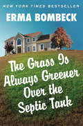 The Grass Is Always Greener Over the Septic Tank: If Life Is A Bowl Of Cherries, What Am I Doing In The Pits?, Motherhood, And The Grass Is Always Greener Over The Septic Tank