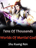 Tens Of Thousands Worlds Of Martial God: Volume 10 (Volume 10 #10)