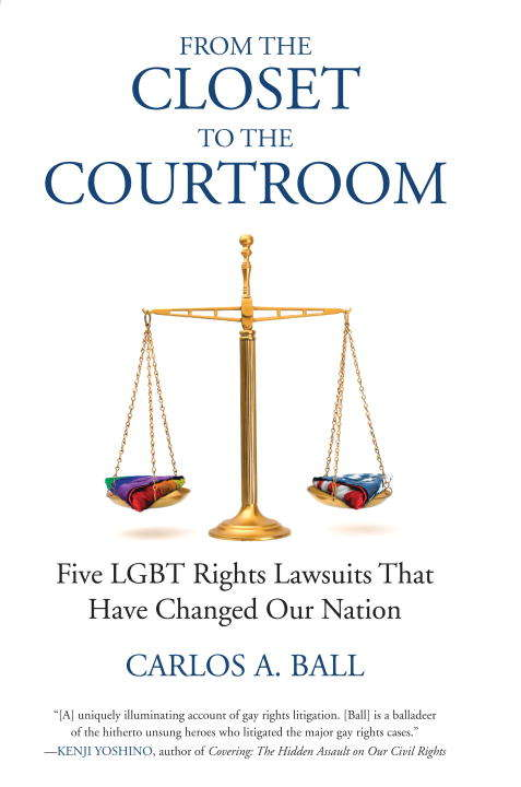 From the Closet to the Courtroom: Five LGBT Rights Lawsuits That Have Changed Our Nation (Queer Ideas/Queer Action #4)