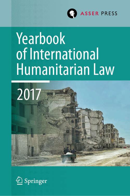 Yearbook of International Humanitarian Law, Volume 20, 2017 (Yearbook of International Humanitarian Law #20)