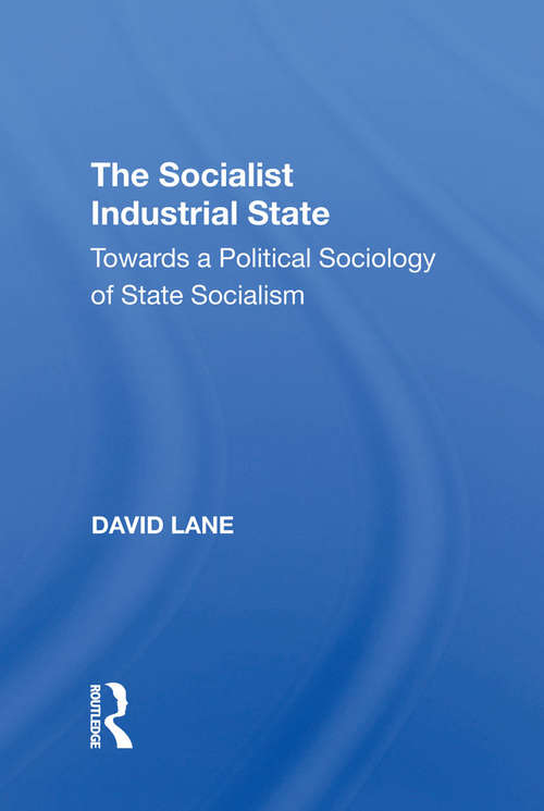The Socialist Industrial State: Towards A Political Sociology Of State Socialism