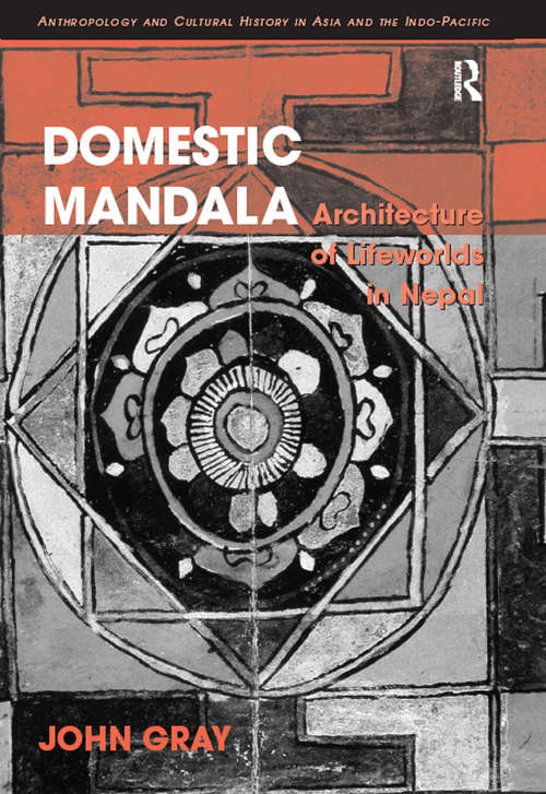 Domestic Mandala: Architecture of Lifeworlds in Nepal (Anthropology and Cultural History in Asia and the Indo-Pacific)