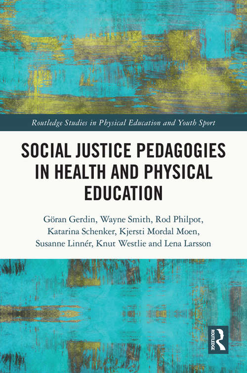 Social Justice Pedagogies in Health and Physical Education (Routledge Studies in Physical Education and Youth Sport)