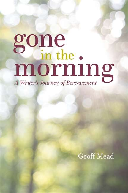 Gone in the Morning: A Writer's Journey of Bereavement