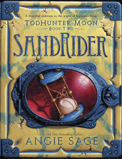 TodHunter Moon, Book Two: SandRider (World of Septimus Heap #2)