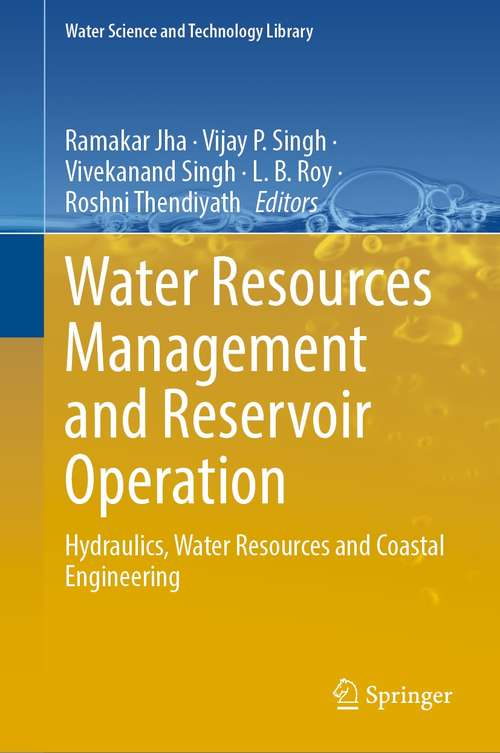 Water Resources Management and Reservoir Operation: Hydraulics, Water Resources and Coastal Engineering (Water Science and Technology Library #107)