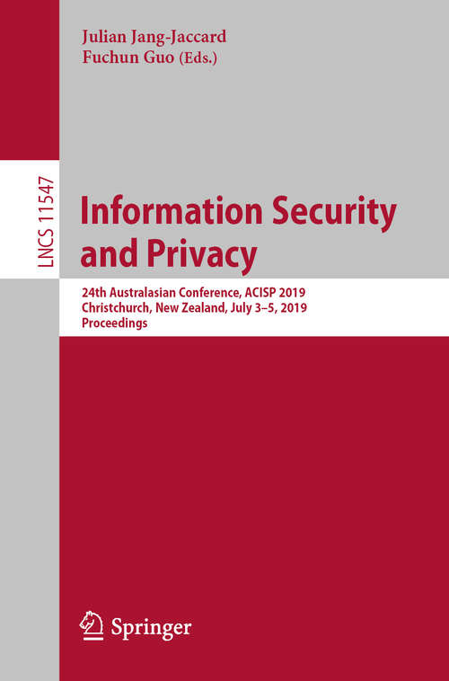 Information Security and Privacy: 24th Australasian Conference, ACISP 2019, Christchurch, New Zealand, July 3–5, 2019, Proceedings (Lecture Notes in Computer Science #11547)