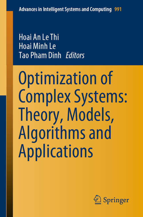 Optimization of Complex Systems: Theory, Models, Algorithms and Applications (Advances in Intelligent Systems and Computing #991)