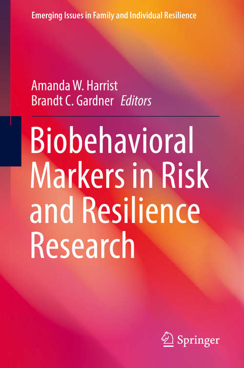 Biobehavioral Markers in Risk and Resilience Research (Emerging Issues in Family and Individual Resilience)
