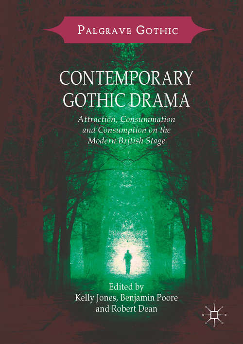 Contemporary Gothic Drama: Attraction, Consummation and Consumption on the Modern British Stage (Palgrave Gothic)