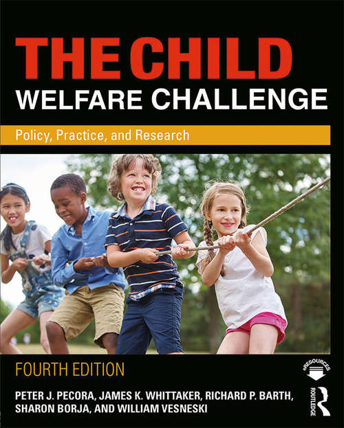 The Child Welfare Challenge: Policy, Practice, and Research (Fourth Edition)