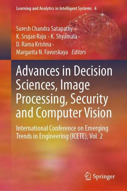 Advances in Decision Sciences, Image Processing, Security and Computer Vision: International Conference on Emerging Trends in Engineering (ICETE), Vol. 2 (Learning and Analytics in Intelligent Systems #4)