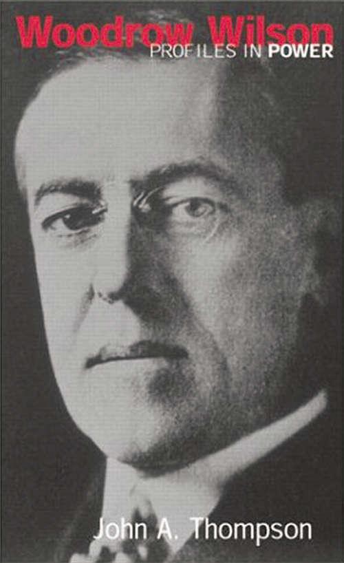 Woodrow Wilson (Profiles In Power)