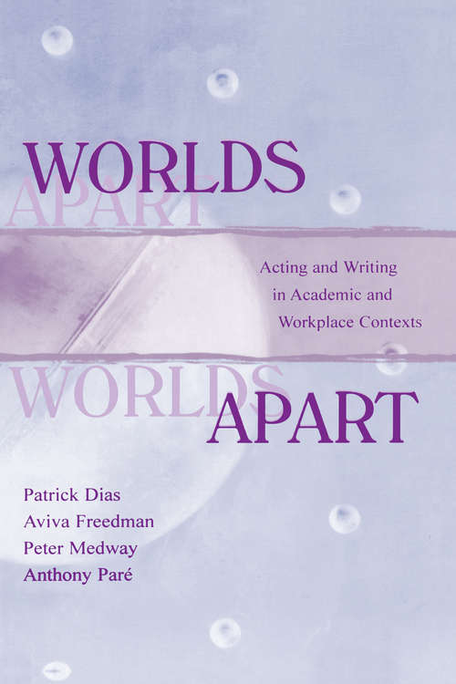 Worlds Apart: Acting and Writing in Academic and Workplace Contexts (Rhetoric, Knowledge, and Society Series)