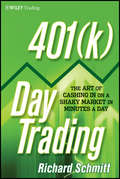 401: The Art of Cashing in on a Shaky Market in Minutes a Day (Wiley Trading #523)
