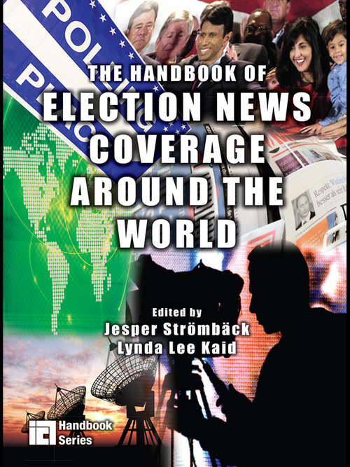 The Handbook of Election News Coverage Around the World (ICA Handbook Series)