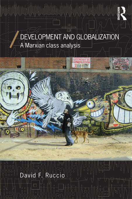 Development and Globalization: A Marxian Class Analysis (Economics As Social Theory Ser.)