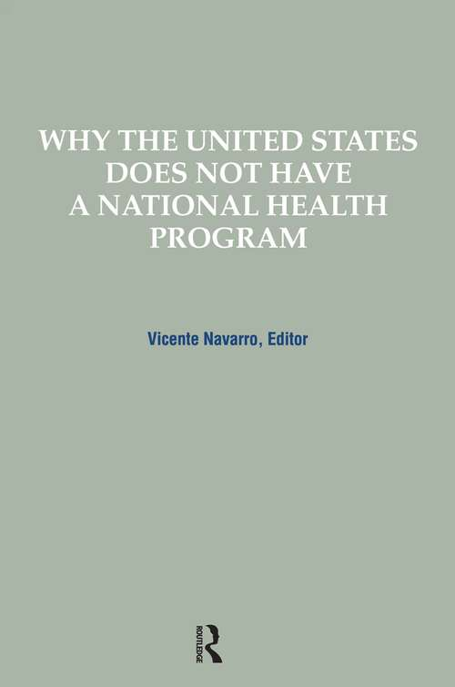Why the United States Does Not Have a National Health Program (Policy, Politics, Health and Medicine Series)