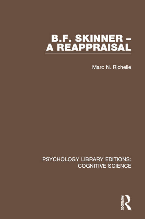 B.F. Skinner - A Reappraisal: A Reappraisal (Psychology Library Editions: Cognitive Science)