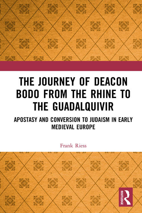The Journey of Deacon Bodo from the Rhine to the Guadalquivir: Apostasy and Conversion to Judaism in Early Medieval Europe