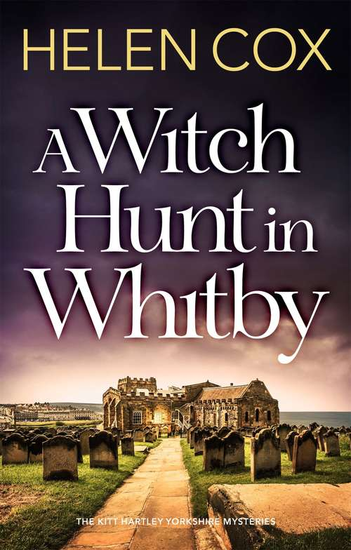 A Witch Hunt in Whitby: The Kitt Hartley Mysteries Book 5 (The Kitt Hartley Yorkshire Mysteries #10)