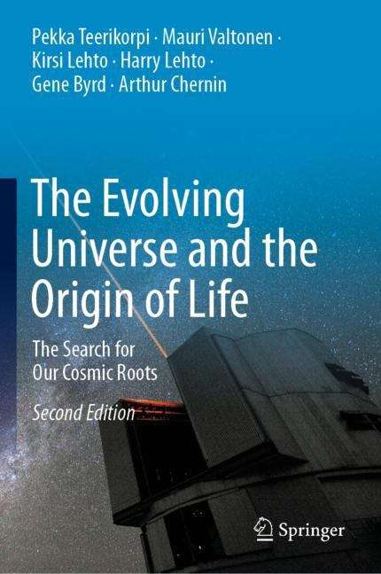 The Evolving Universe and the Origin of Life: The Search for Our Cosmic Roots (Lecture Notes In Mathematics #Vol. 736)