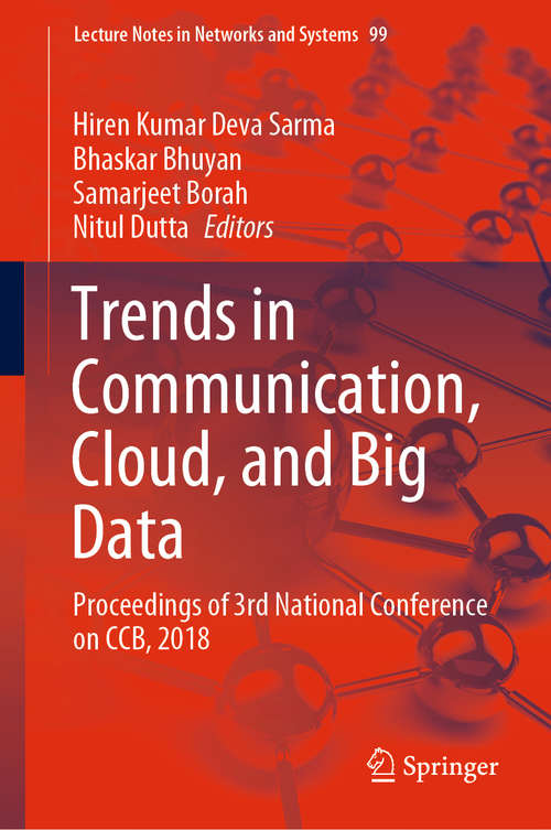 Trends in Communication, Cloud, and Big Data: Proceedings of 3rd National Conference on CCB, 2018 (Lecture Notes in Networks and Systems #99)