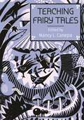 Teaching Fairy Tales (Series in Fairy-Tale Studies)