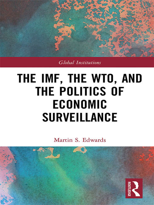 The IMF, the WTO & the Politics of Economic Surveillance (Global Institutions)