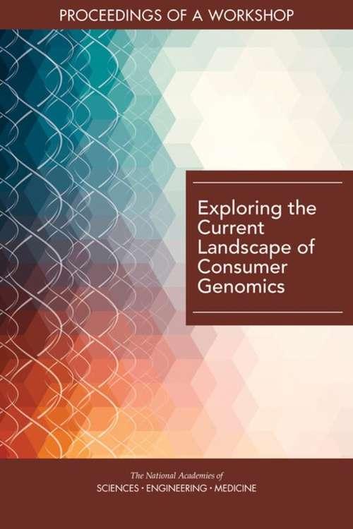 Exploring the Current Landscape of Consumer Genomics: Proceedings Of A Workshop