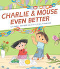 Charlie & Mouse Even Better: Book 3 (Charlie & Mouse #3)