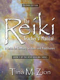 The Reiki Teacher's Manual - Second Edition: A Guide for Teachers, Students, and Practitioners (Reiki Healing series #1)