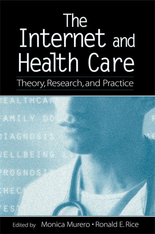 The Internet and Health Care: Theory, Research, and Practice (Routledge Communication Series)