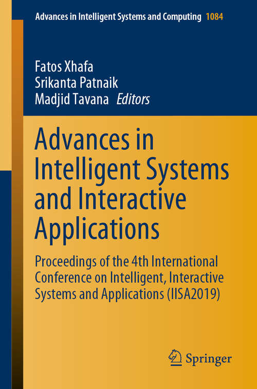 Advances in Intelligent Systems and Interactive Applications: Proceedings of the 4th International Conference on Intelligent, Interactive Systems and Applications (IISA2019) (Advances in Intelligent Systems and Computing #1084)