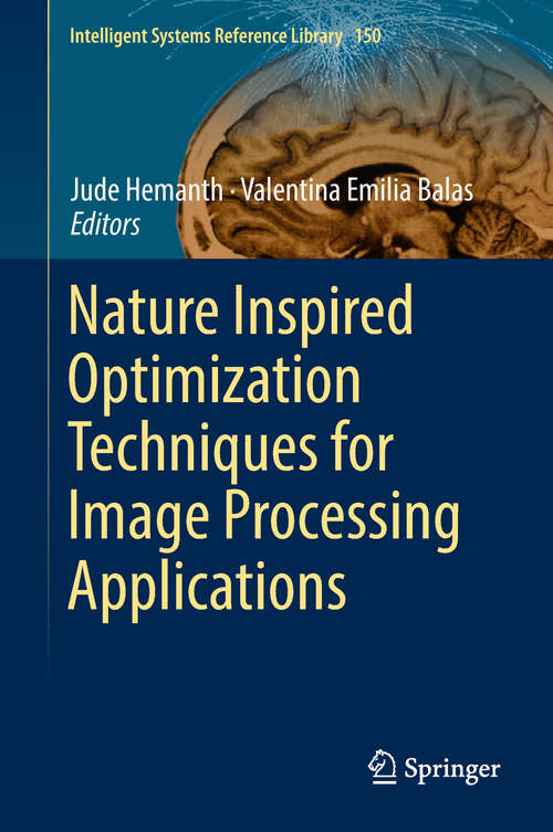Nature Inspired Optimization Techniques for Image Processing Applications (Intelligent Systems Reference Library #150)