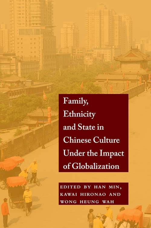 Family, Ethnicity and State in Chinese Culture Under the Impact of Globalization (Bridge21 Publications)