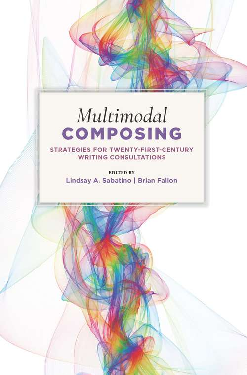 Multimodal Composing: Strategies for Twenty-First-Century Writing Consultations