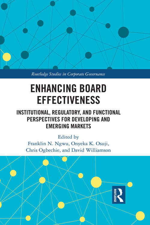 Enhancing Board Effectiveness: Institutional, Regulatory and Functional Perspectives for Developing and Emerging Markets (Routledge Studies in Corporate Governance)