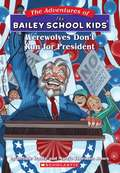 Werewolves Don't Run for President (The Adventures of the Bailey School Kids #49)