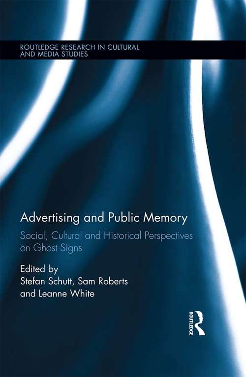 Advertising and Public Memory: Social, Cultural and Historical Perspectives on Ghost Signs (Routledge Research in Cultural and Media Studies)